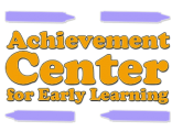 ACHIEVEMENT CENTER FOR EARLY LEARNING