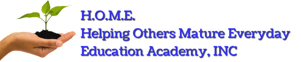 H.O.M.E. Helping Others Mature Everyday Education Academy, Inc.